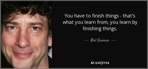 quote-you-have-to-finish-things-that-s-what-you-learn-from-you-learn-by-finishing-things-neil-gaiman-67-42-57